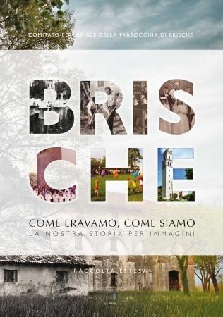 BRISCHE - COME ERAVAMO, COME SIAMO LA NOSTRA STORIA PER IMMAGINI