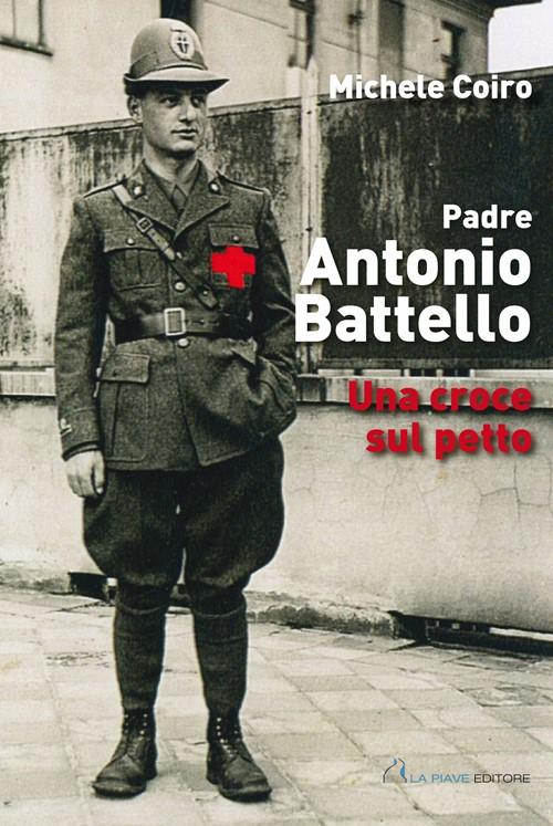 Padre Antonio Battello - Una croce sul petto