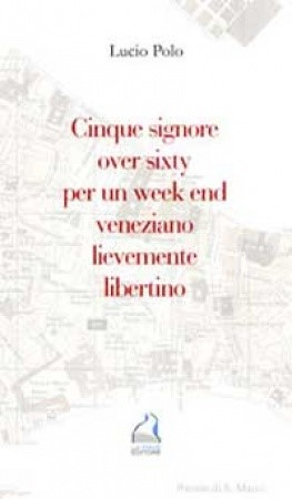 CINQUE SIGNORE OVER SIXTY PER UN WEEK END LIEVEMENTE LIBERTINO