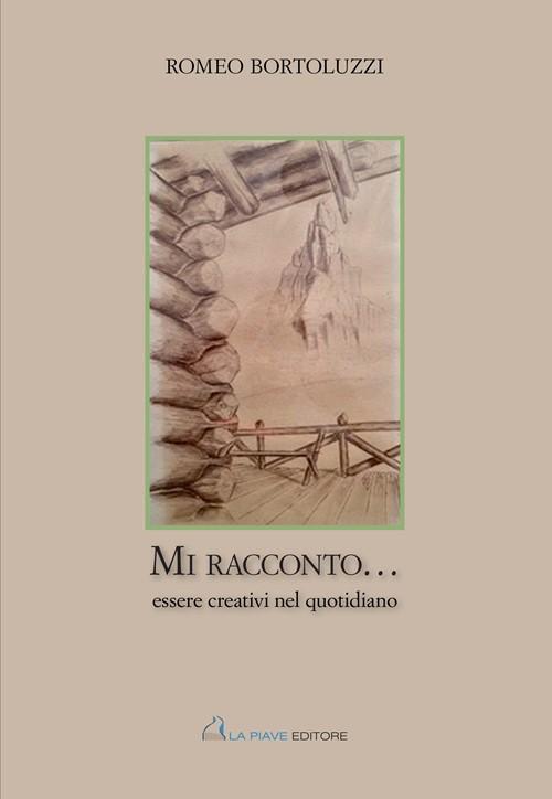 Mi racconto... essere creativi nel quotidiano Biografia di Romeo Bortoluzzi